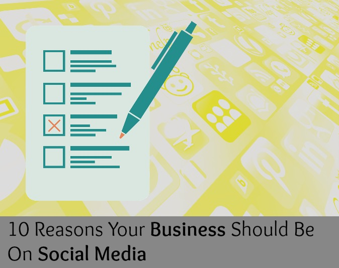 10 Reasons Your Business Should Be On Social Media