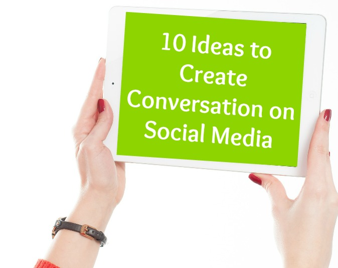 10 Ideas to Create Conversation on Social Media